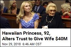 Hawaiian Princess, 92, Alters Trust to Give Wife $40M