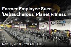 Former Employee Sues 'Debaucherous' Planet Fitness