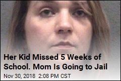Her Kid Missed 5 Weeks of School. Mom Is Going to Jail