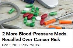 2 More Blood-Pressure Meds Recalled Over Cancer Risk