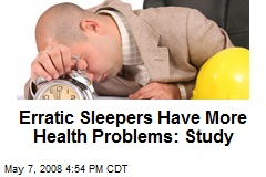 Erratic Sleepers Have More Health Problems: Study