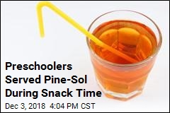 Preschoolers Served Pine-Sol During Snack Time