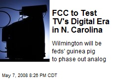 FCC to Test TV's Digital Era in N. Carolina