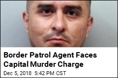 Border Patrol Agent Faces Capital Murder Charge