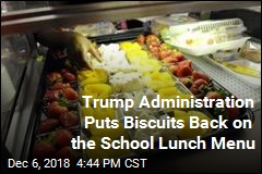 Trump Administration Puts Biscuits Back on the School Lunch Menu
