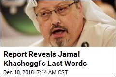 Report: Khashoggi's Last Words Were 'I Can't Breathe'