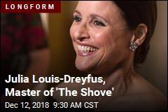 Julia Louis-Dreyfus, Master of 'The Shove'