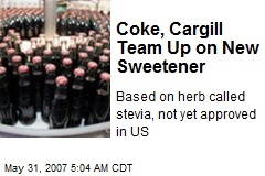 Coke, Cargill Team Up on New Sweetener