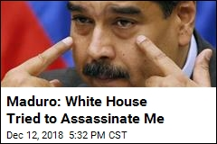 Maduro Says The White House Tried to Assassinate Him