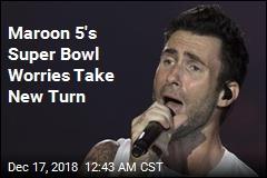 Maroon 5's Super Bowl Worries Take New Turn