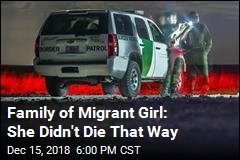 Family of Migrant Girl: She Didn't Die That Way