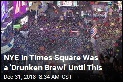 NYE in Times Square Was a 'Drunken Brawl' Until This