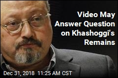 Video May Reveal How Khashoggi's Body Was Moved