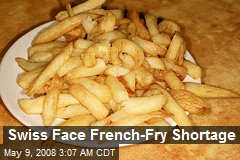 Swiss Face French-Fry Shortage