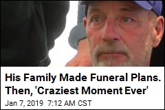 His Family Made Funeral Plans. Then, 'Craziest Moment Ever'