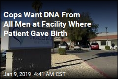 Cops Want DNA From All Men at Facility Where Patient Gave Birth