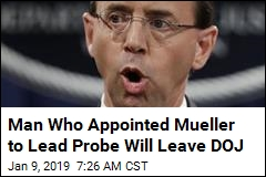 Man Who Appointed Mueller to Lead Probe Will Leave DOJ