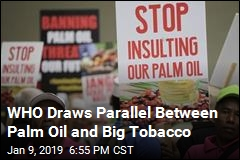 WHO Draws Parallel Between Palm Oil and Big Tobacco