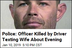 Police: Officer Killed by Driver Texting Wife About Evening