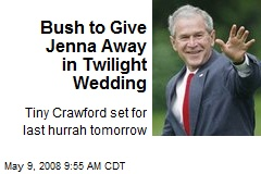 Bush to Give Jenna Away in Twilight Wedding