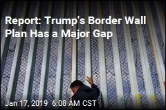 Report: Trump's Border Wall Plan Has a Major Gap