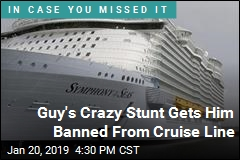 Guy's Crazy Stunt Gets Him Banned From Cruise Line
