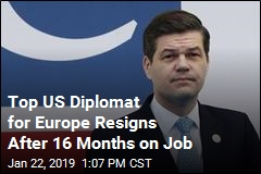 Top US Diplomat for Europe Resigns After 16 Months on Job