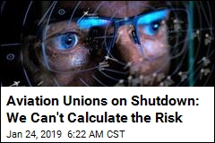 Aviation Unions on Shutdown: We Can't Calculate the Risk
