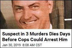 Suspect in 3 Murders Dies Days Before Cops Could Arrest Him