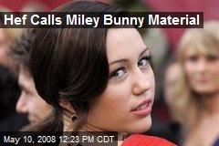 Hef Calls Miley Bunny Material