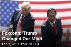 Foxconn: Trump Changed Our Mind