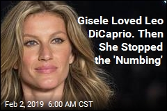 Gisele Loved Leo DiCaprio. Then She Stopped the 'Numbing'
