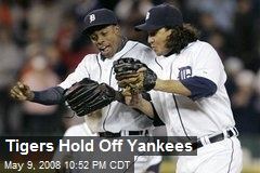 Tigers Hold Off Yankees