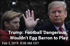 Trump: I Wouldn't Encourage Barron to Play Football