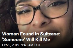 Woman Found in Suitcase: 'Someone' Will Kill Me