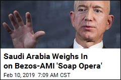 Saudi Arabia Weighs In on Bezos-AMI 'Soap Opera'