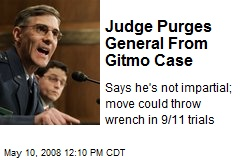 Judge Purges General From Gitmo Case