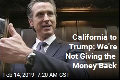 California to Trump: We're Not Giving the Money Back