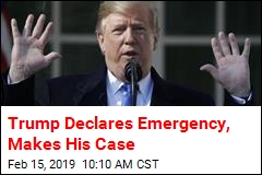 Trump Declares Emergency, Makes His Case