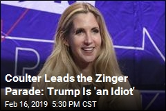 Coulter Leads the Zinger Parade: Trump Is 'an Idiot'