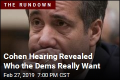 Cohen Hearing Revealed Who the Dems Really Want