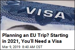 Planning an EU Trip? Starting in 2021, You'll Need a Visa