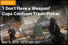 'I Don't Have a Weapon!' Cops Confront Trash-Picker