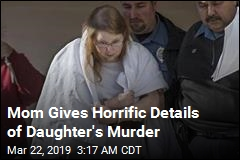 Mom Gives Horrific Details of Daughter's Murder