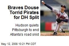 Braves Douse Torrid Pirates for DH Split