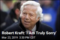 Robert Kraft: 'I Am Truly Sorry'