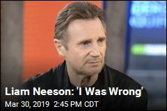 Liam Neeson: 'I Was Wrong'