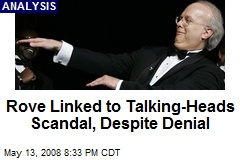 Rove Linked to Talking-Heads Scandal, Despite Denial