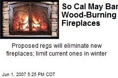 So Cal May Ban Wood-Burning Fireplaces
