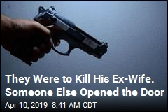 They Were to Kill His Ex-Wife. Someone Else Opened the Door